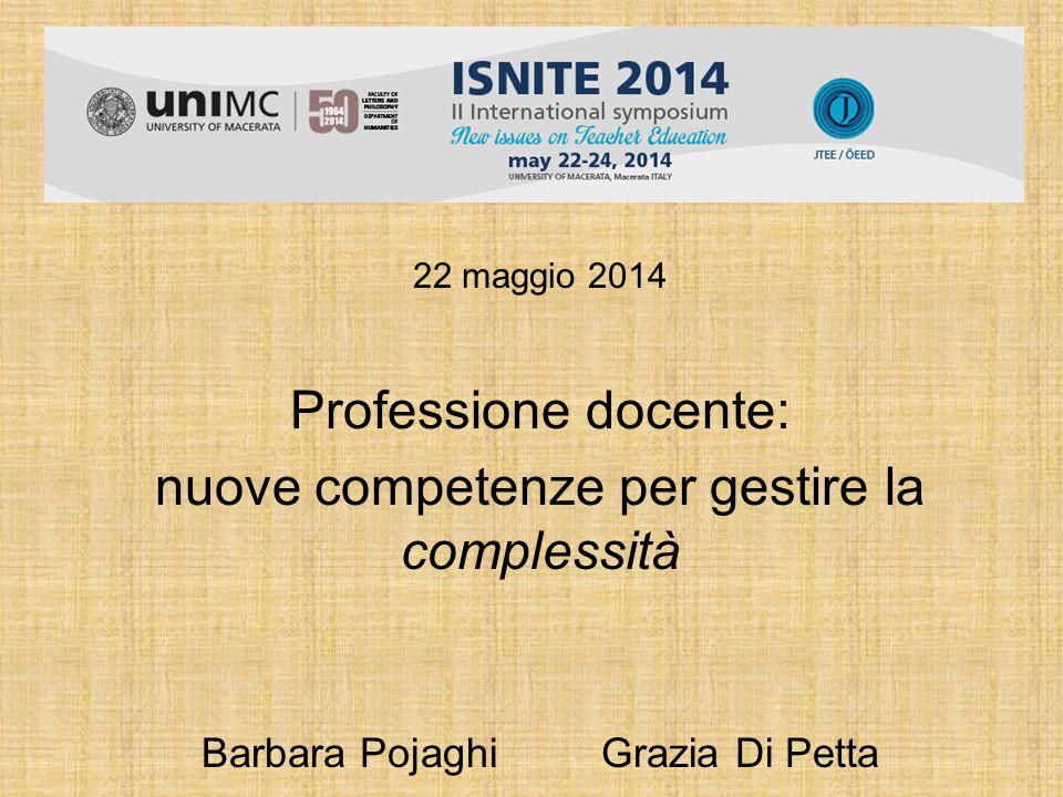 22 maggio 2014 Professione docente: nuove competenze per gestire la complessità Barbara Pojaghi Grazia Di Petta