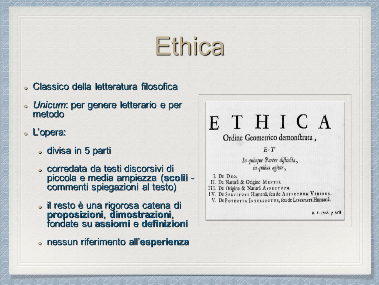 Ethica Classico della letteratura filosofica Unicum: per genere letterario e per metodo L'opera: divisa in 5 parti corredata da testi discorsivi di pi