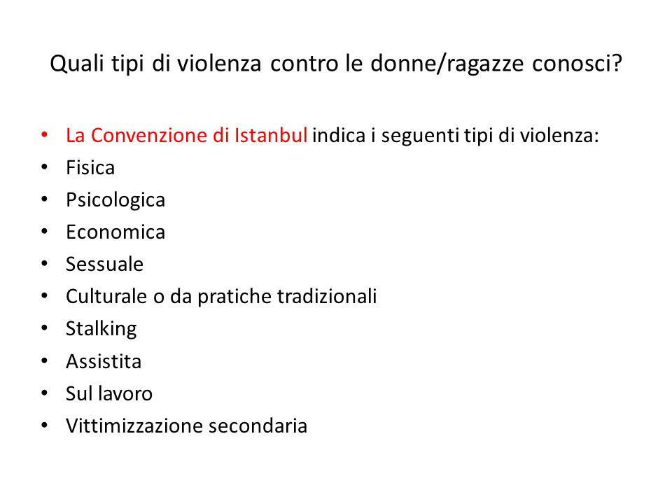 Quali tipi di violenza contro le donne/ragazze conosci? La Convenzione di Istanbul indica i seguenti tipi di violenza: Fisica Psicologica Economica Se