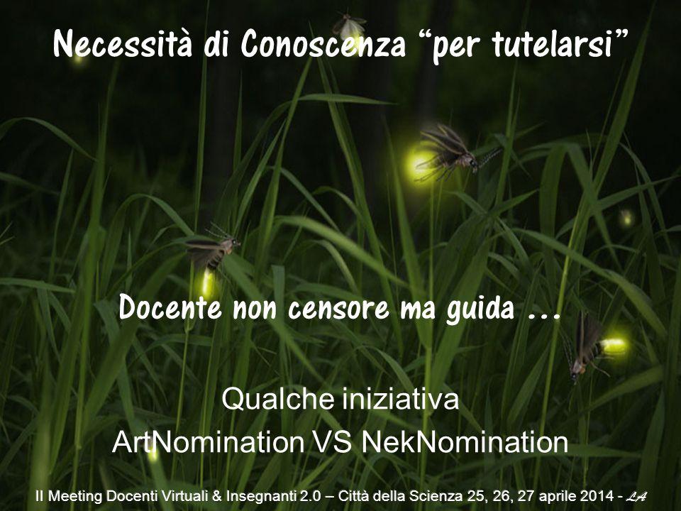 Docente non censore ma guida … Qualche iniziativa ArtNomination VS NekNomination Necessità di Conoscenza per tutelarsi