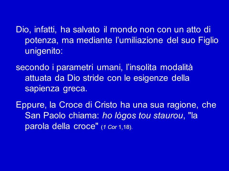 San Paolo, scrivendo ai cristiani di Corinto, sostiene, come abbiamo sentito: «Mentre i Giudei chiedono segni e i Greci cercano sapienza, noi invece a