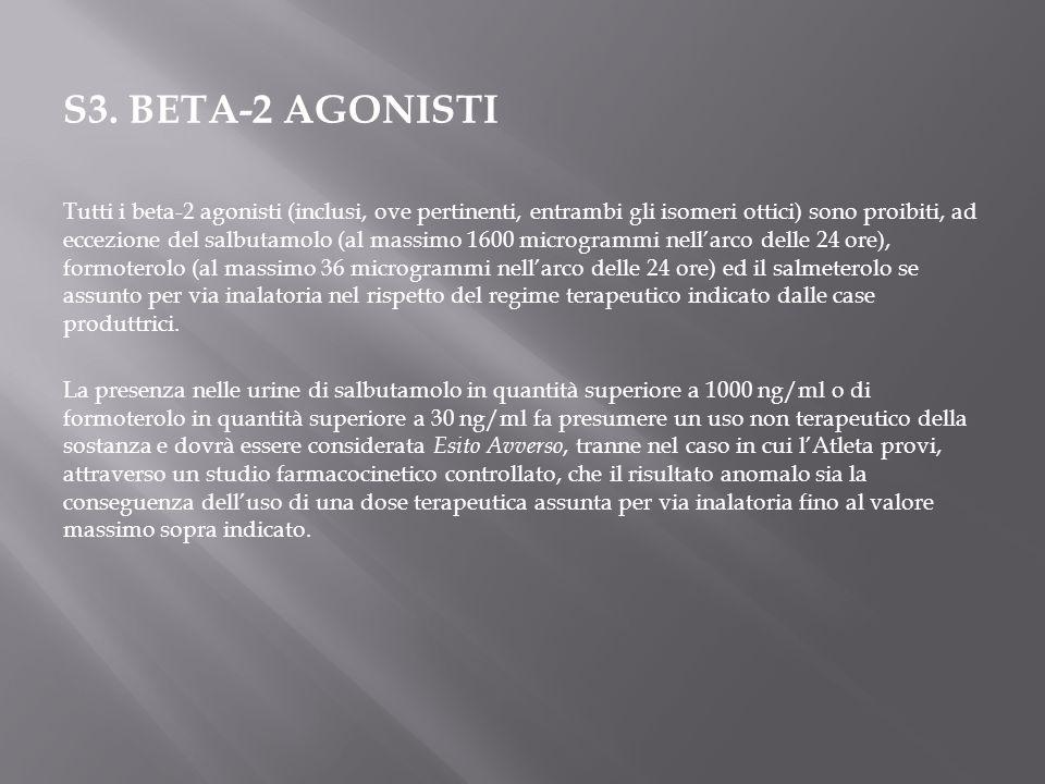 S3. BETA-2 AGONISTI Tutti i beta-2 agonisti (inclusi, ove pertinenti, entrambi gli isomeri ottici) sono proibiti, ad eccezione del salbutamolo (al mas