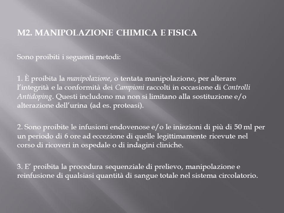 M2. MANIPOLAZIONE CHIMICA E FISICA Sono proibiti i seguenti metodi: 1. È proibita la manipolazione, o tentata manipolazione, per alterare l'integrità