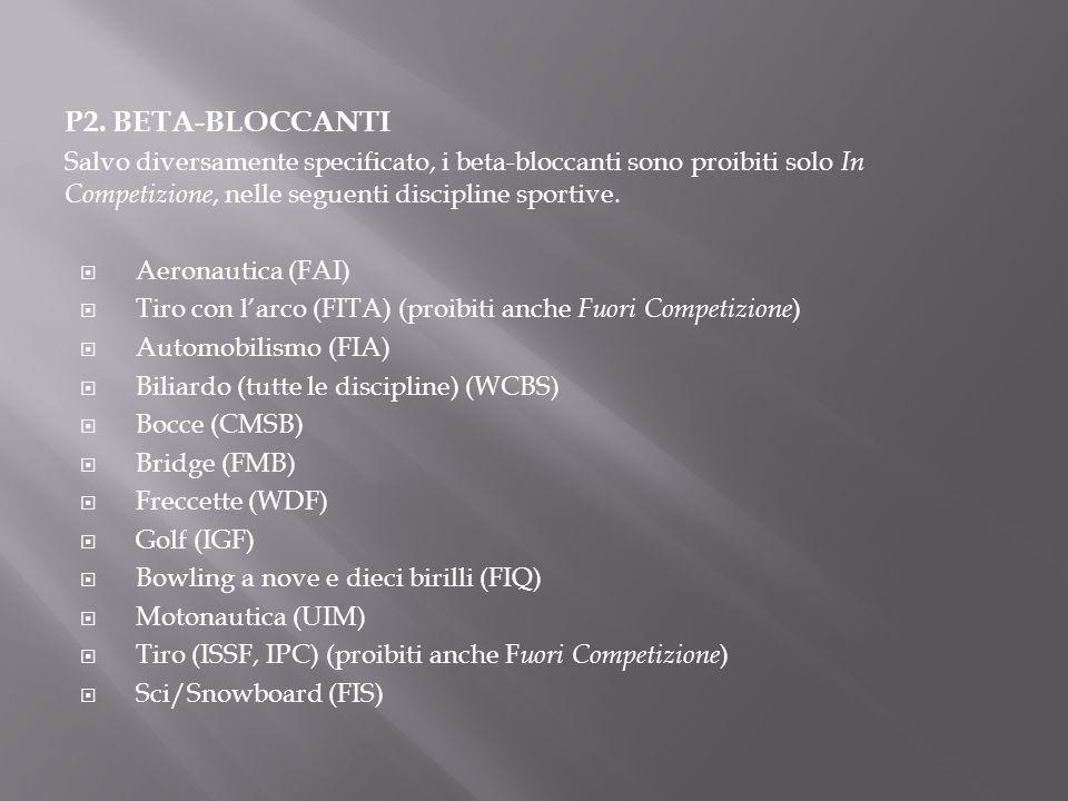 P2. BETA-BLOCCANTI Salvo diversamente specificato, i beta-bloccanti sono proibiti solo In Competizione, nelle seguenti discipline sportive.  Aeronaut