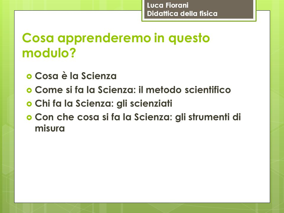 Luca Fiorani Didattica della fisica Perchè occorre capire bene il significato della Scienza, cosa essa persegue e come.