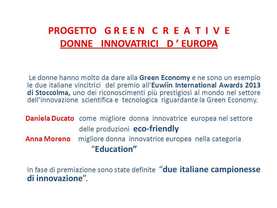 PROGETTO G R E E N C R E A T I V E DONNE INNOVATRICI D ' EUROPA Le donne hanno molto da dare alla Green Economy e ne sono un esempio le due italiane v