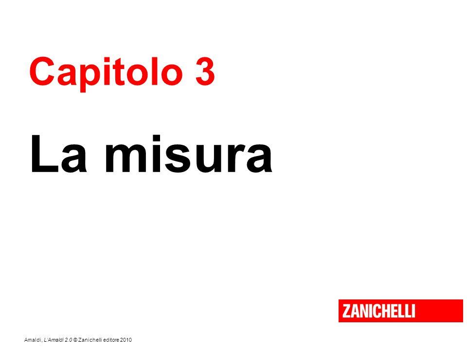 Amaldi, L'Amaldi 2.0 © Zanichelli editore 2010 Capitolo 3 La misura