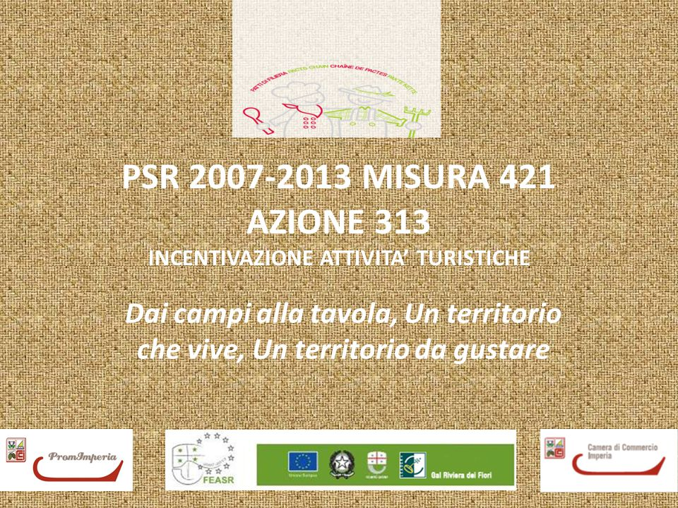 PSR 2007-2013 MISURA 421 AZIONE 313 INCENTIVAZIONE ATTIVITA' TURISTICHE Dai campi alla tavola, Un territorio che vive, Un territorio da gustare