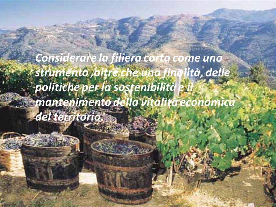 Considerare la filiera corta come uno strumento,oltre che una finalità, delle politiche per la sostenibilità e il mantenimento della vitalità economica del territorio.