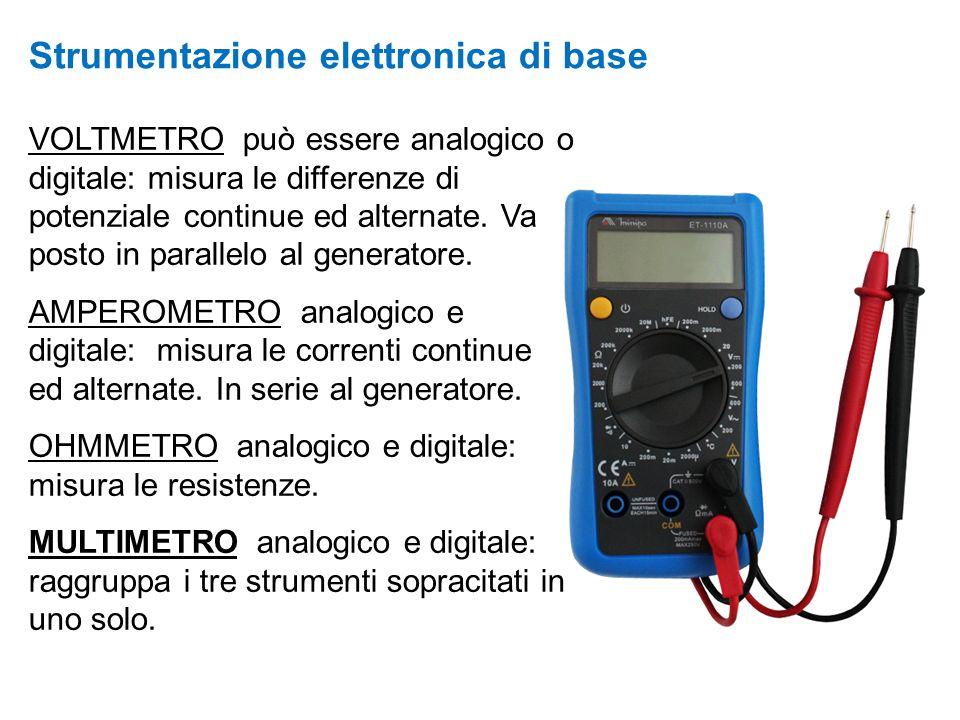 VOLTMETRO può essere analogico o digitale: misura le differenze di potenziale continue ed alternate. Va posto in parallelo al generatore. AMPEROMETRO