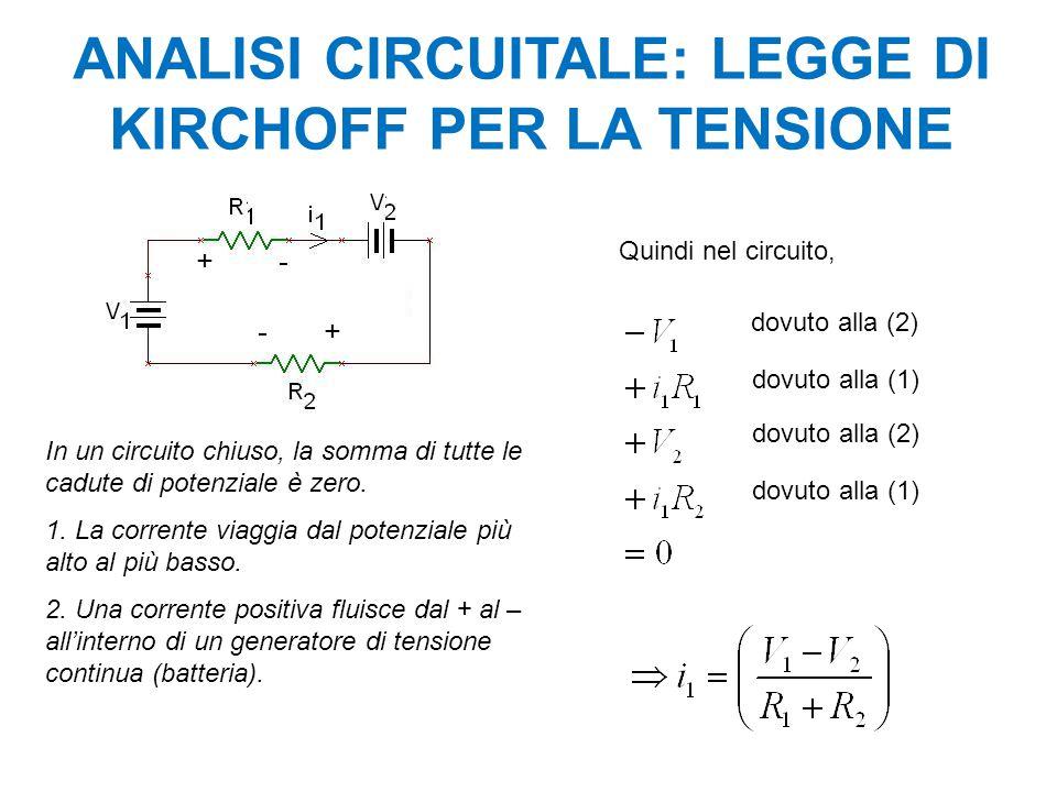 ANALISI CIRCUITALE: LEGGE DI KIRCHOFF PER LA TENSIONE In un circuito chiuso, la somma di tutte le cadute di potenziale è zero. 1. La corrente viaggia