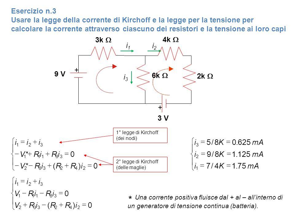 Esercizio n.3 Usare la legge della corrente di Kirchoff e la legge per la tensione per calcolare la corrente attraverso ciascuno dei resistori e la te