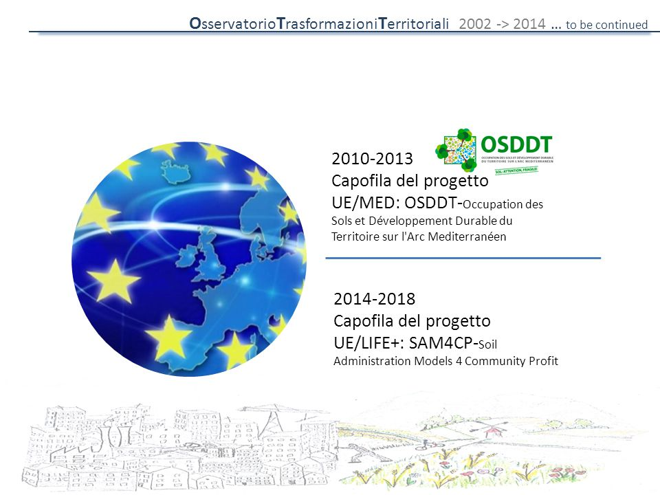 UE 2010-2013 Capofila del progetto UE/MED: OSDDT- Occupation des Sols et Développement Durable du Territoire sur l'Arc Mediterranéen 2014-2018 Capofil