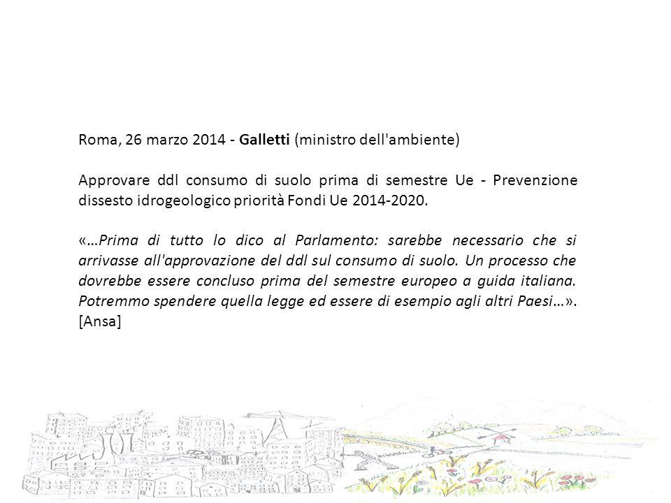 Roma, 26 marzo 2014 - Galletti (ministro dell'ambiente) Approvare ddl consumo di suolo prima di semestre Ue - Prevenzione dissesto idrogeologico prior