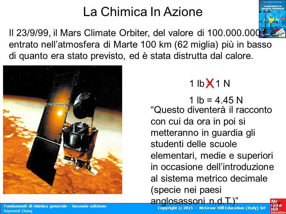 Fondamenti di chimica generale – Seconda edizione Raymond Chang Copyright © 2015 – McGraw-Hill Education (Italy) Srl La Chimica In Azione Il 23/9/99,