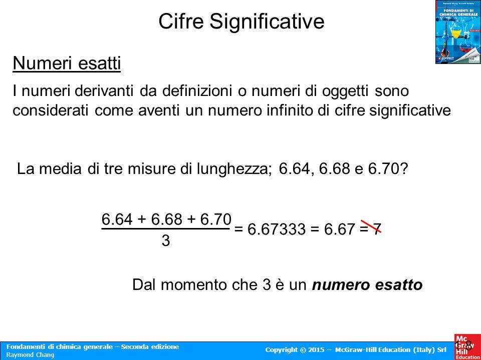 Fondamenti di chimica generale – Seconda edizione Raymond Chang Copyright © 2015 – McGraw-Hill Education (Italy) Srl Cifre Significative 1.8 Numeri es