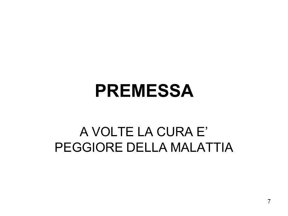 7 PREMESSA A VOLTE LA CURA E' PEGGIORE DELLA MALATTIA