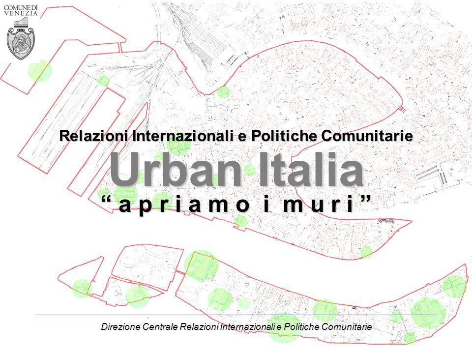 Direzione Centrale Relazioni Internazionali e Politiche Comunitarie Relazioni Internazionali e Politiche Comunitarie Urban Italia a p r i a m o i m u r i