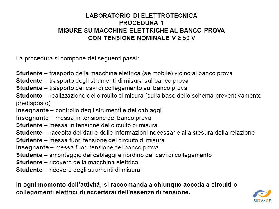LABORATORIO DI ELETTROTECNICA PROCEDURA 1 MISURE SU MACCHINE ELETTRICHE AL BANCO PROVA CON TENSIONE NOMINALE V ≥ 50 V La procedura si compone dei segu