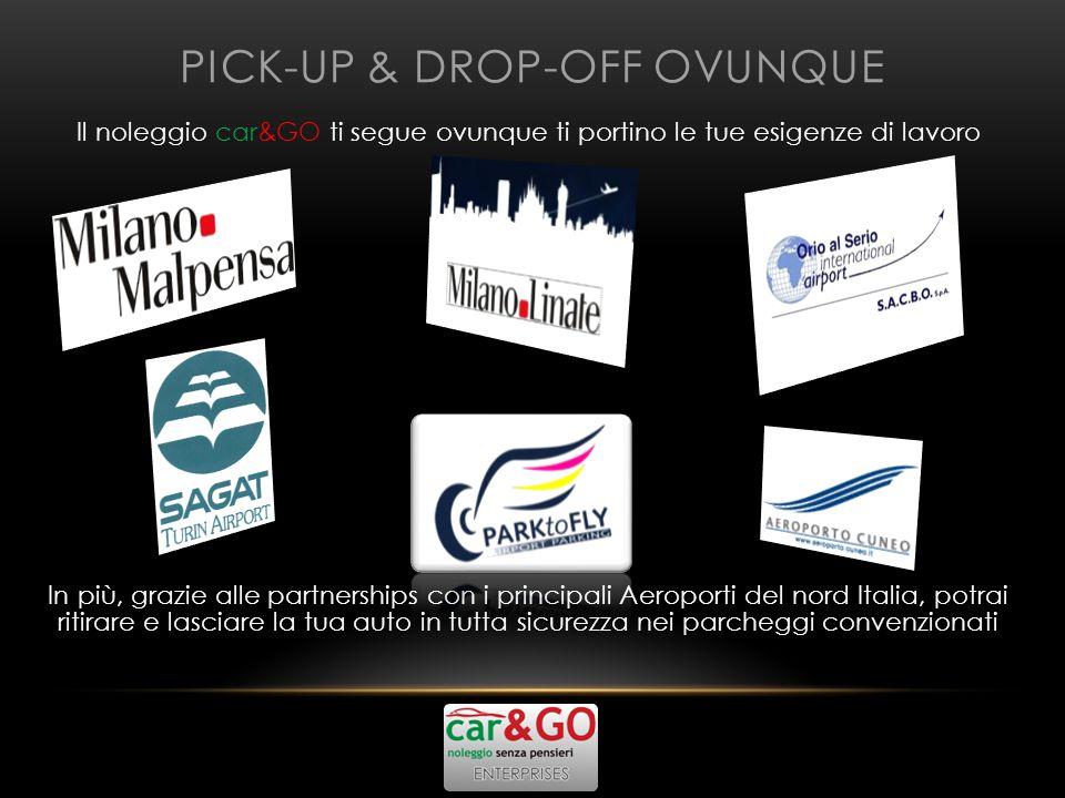 PICK-UP & DROP-OFF OVUNQUE Il noleggio car&GO ti segue ovunque ti portino le tue esigenze di lavoro In più, grazie alle partnerships con i principali Aeroporti del nord Italia, potrai ritirare e lasciare la tua auto in tutta sicurezza nei parcheggi convenzionati