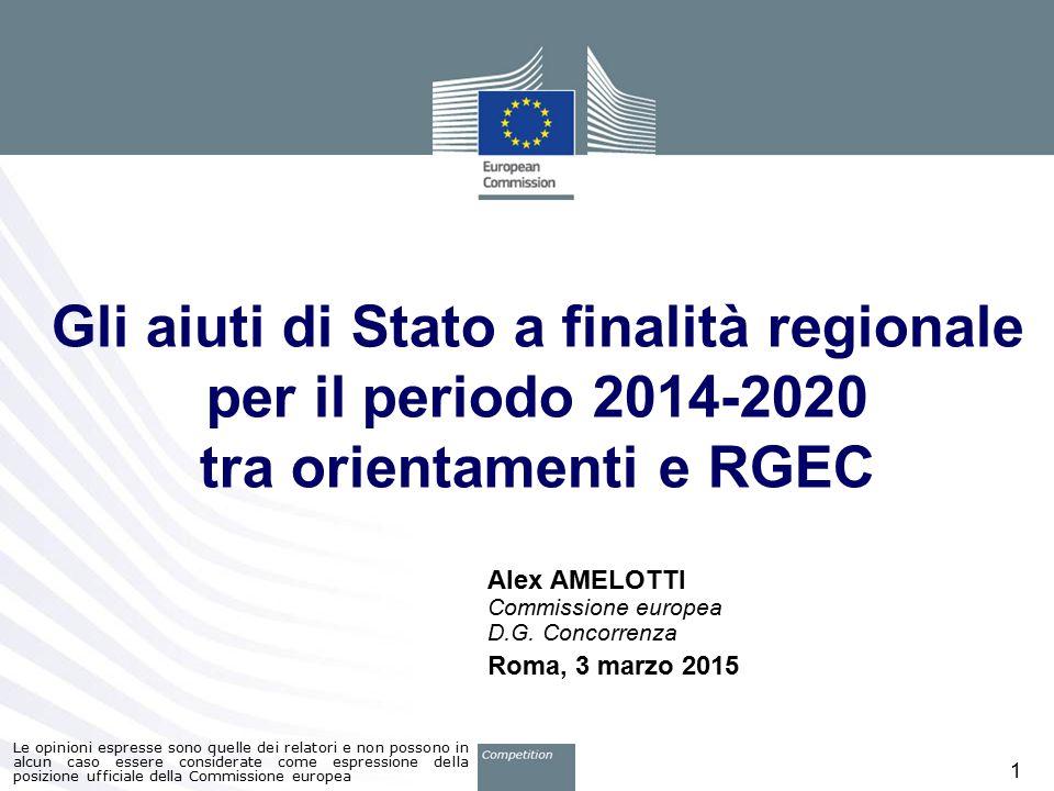Gli aiuti di Stato a finalità regionale per il periodo 2014-2020 tra orientamenti e RGEC Alex AMELOTTI Commissione europea D.G. Concorrenza Roma, 3 ma