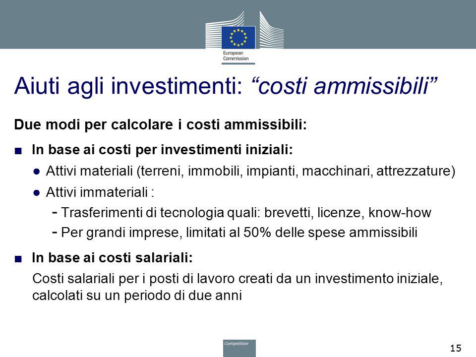 """Aiuti agli investimenti: """"costi ammissibili"""" Due modi per calcolare i costi ammissibili: ■ In base ai costi per investimenti iniziali: ● Attivi materi"""