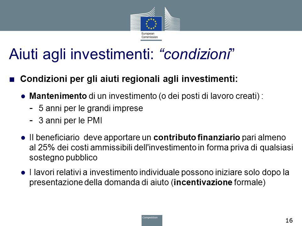 """Aiuti agli investimenti: """"condizioni"""" ■ Condizioni per gli aiuti regionali agli investimenti: ● Mantenimento di un investimento (o dei posti di lavoro"""