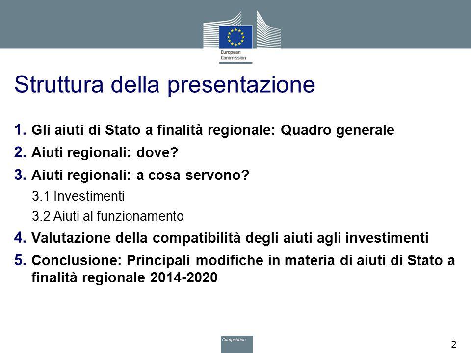 Struttura della presentazione 1. Gli aiuti di Stato a finalità regionale: Quadro generale 2. Aiuti regionali: dove? 3. Aiuti regionali: a cosa servono