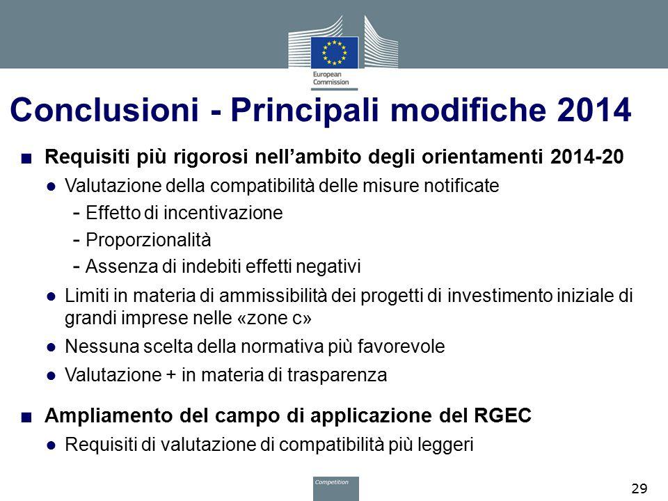Conclusioni - Principali modifiche 2014 ■ Requisiti più rigorosi nell'ambito degli orientamenti 2014-20 ● Valutazione della compatibilità delle misure