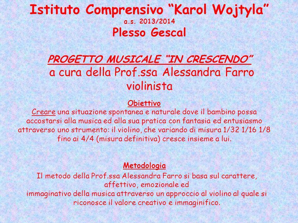 """Istituto Comprensivo """"Karol Wojtyla"""" a.s. 2013/2014 Plesso Gescal PROGETTO MUSICALE """"IN CRESCENDO"""" a cura della Prof.ssa Alessandra Farro violinista O"""