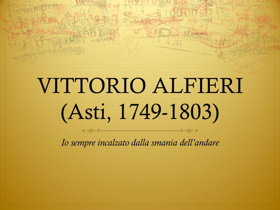 VITTORIO ALFIERI (Asti, 1749-1803) Io sempre incalzato dalla smania dell'andare