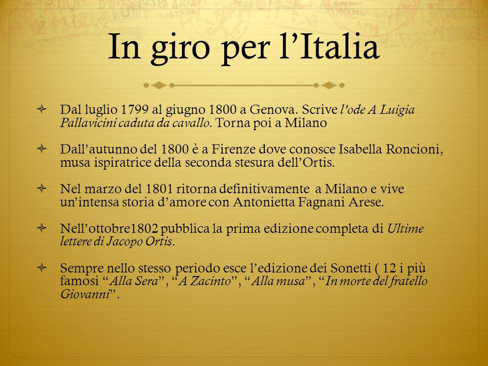 In giro per l'Italia  Dal luglio 1799 al giugno 1800 a Genova. Scrive l'ode A Luigia Pallavicini caduta da cavallo. Torna poi a Milano  Dall'autunno