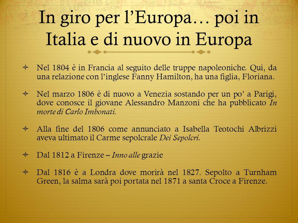 In giro per l'Europa… poi in Italia e di nuovo in Europa  Nel 1804 è in Francia al seguito delle truppe napoleoniche. Qui, da una relazione con l'ing