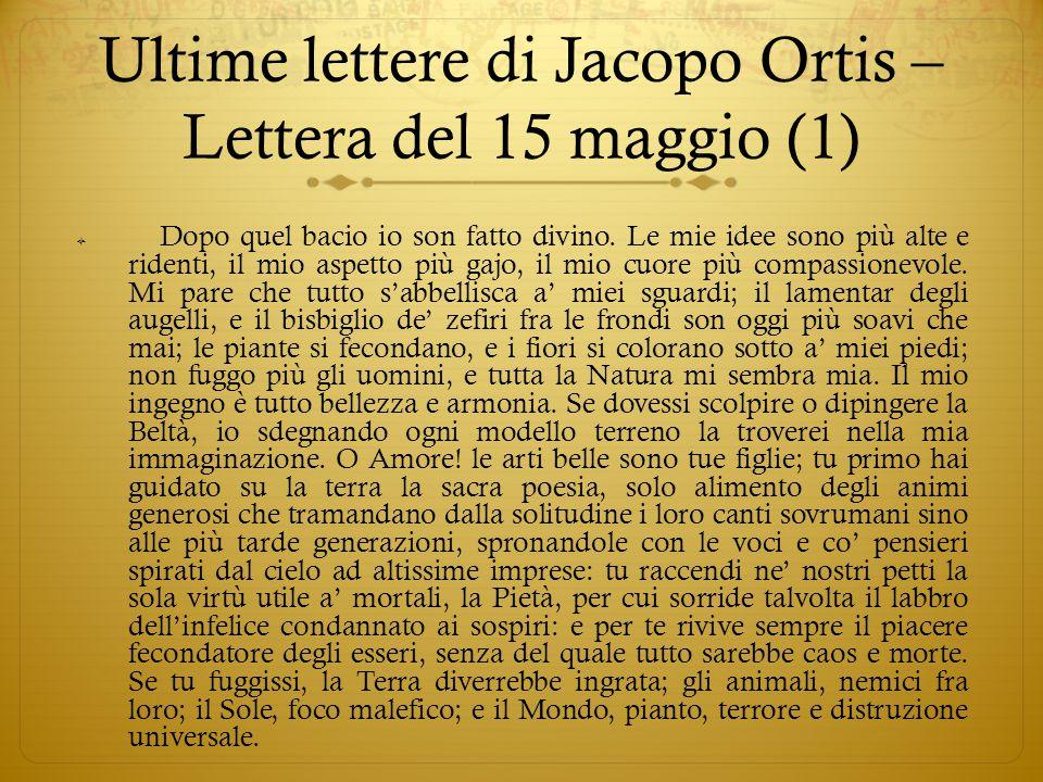 Ultime lettere di Jacopo Ortis – Lettera del 15 maggio (1)  Dopo quel bacio io son fatto divino. Le mie idee sono più alte e ridenti, il mio aspetto