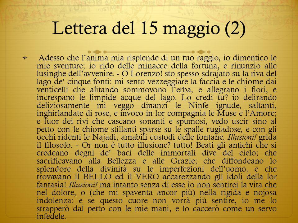 Lettera del 15 maggio (2)  Adesso che l'anima mia risplende di un tuo raggio, io dimentico le mie sventure; io rido delle minacce della fortuna, e ri