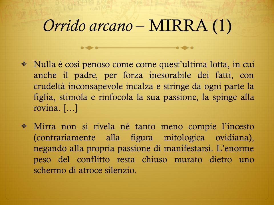 Orrido arcano – MIRRA (1)  Nulla è così penoso come come quest'ultima lotta, in cui anche il padre, per forza inesorabile dei fatti, con crudeltà inc