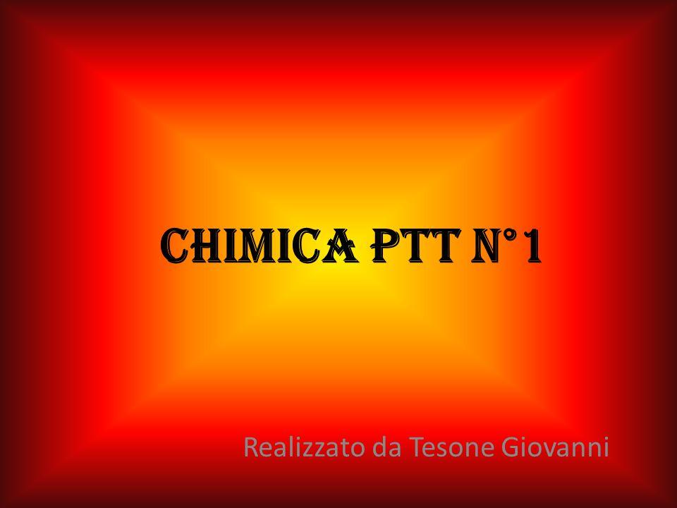 Chimica ptt n°1 Realizzato da Tesone Giovanni