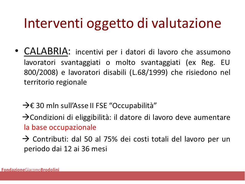 Interventi oggetto di valutazione CALABRIA: incentivi per i datori di lavoro che assumono lavoratori svantaggiati o molto svantaggiati (ex Reg.