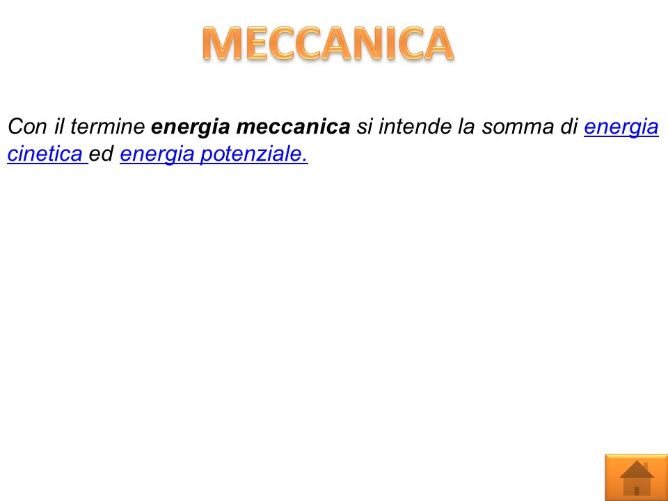 Con il termine energia meccanica si intende la somma di energia cinetica ed energia potenziale.energia cinetica energia potenziale.