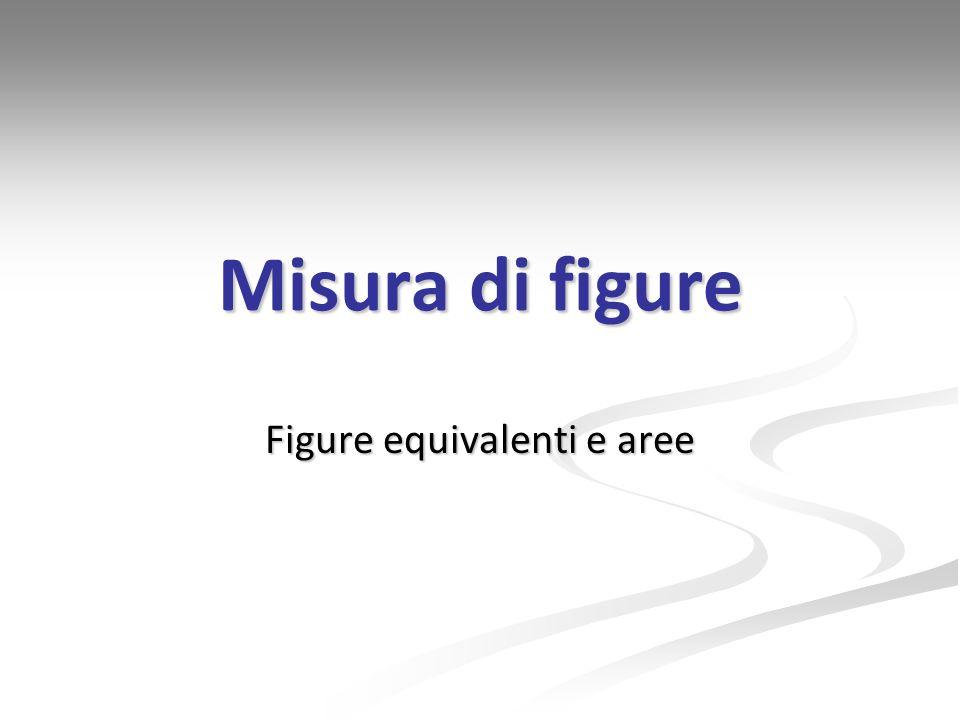 Misura di figure Figure equivalenti e aree