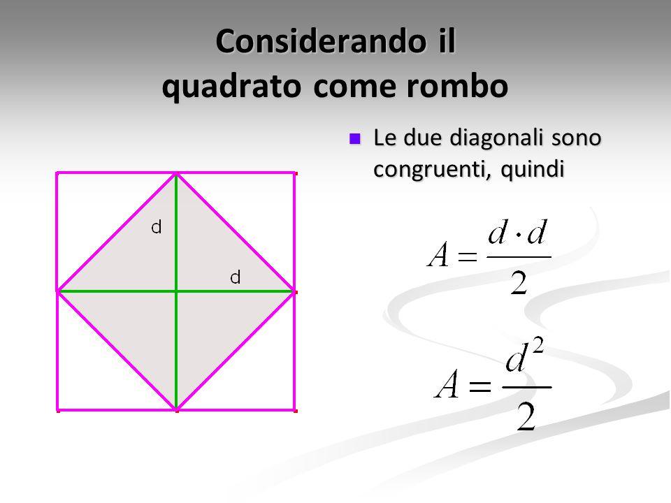 Considerando il quadrato come rombo Le due diagonali sono congruenti, quindi