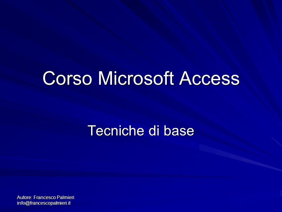 Autore: Francesco Palmieri info@francescopalmieri.it Corso Microsoft Access Tecniche di base