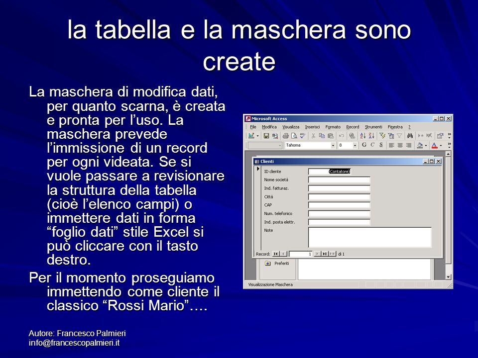 Autore: Francesco Palmieri info@francescopalmieri.it la tabella e la maschera sono create La maschera di modifica dati, per quanto scarna, è creata e