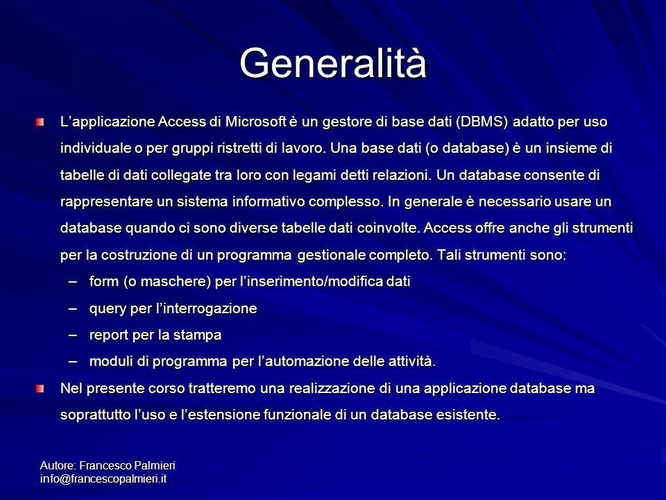 Autore: Francesco Palmieri info@francescopalmieri.it Generalità L'applicazione Access di Microsoft è un gestore di base dati (DBMS) adatto per uso ind