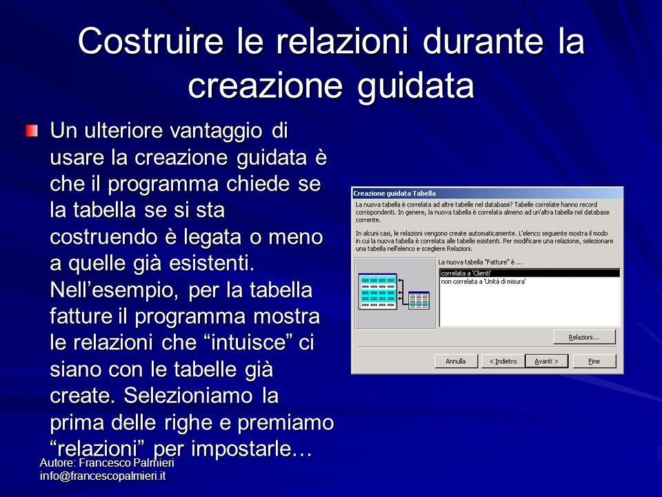 Autore: Francesco Palmieri info@francescopalmieri.it Costruire le relazioni durante la creazione guidata Un ulteriore vantaggio di usare la creazione