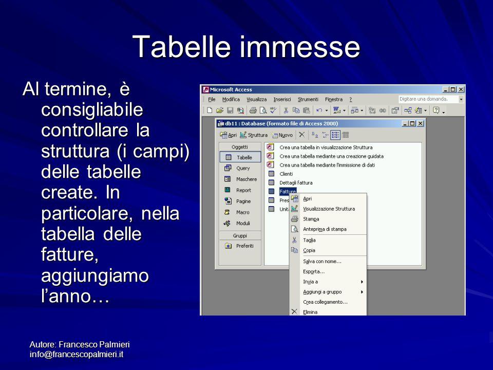 Autore: Francesco Palmieri info@francescopalmieri.it Tabelle immesse Al termine, è consigliabile controllare la struttura (i campi) delle tabelle crea