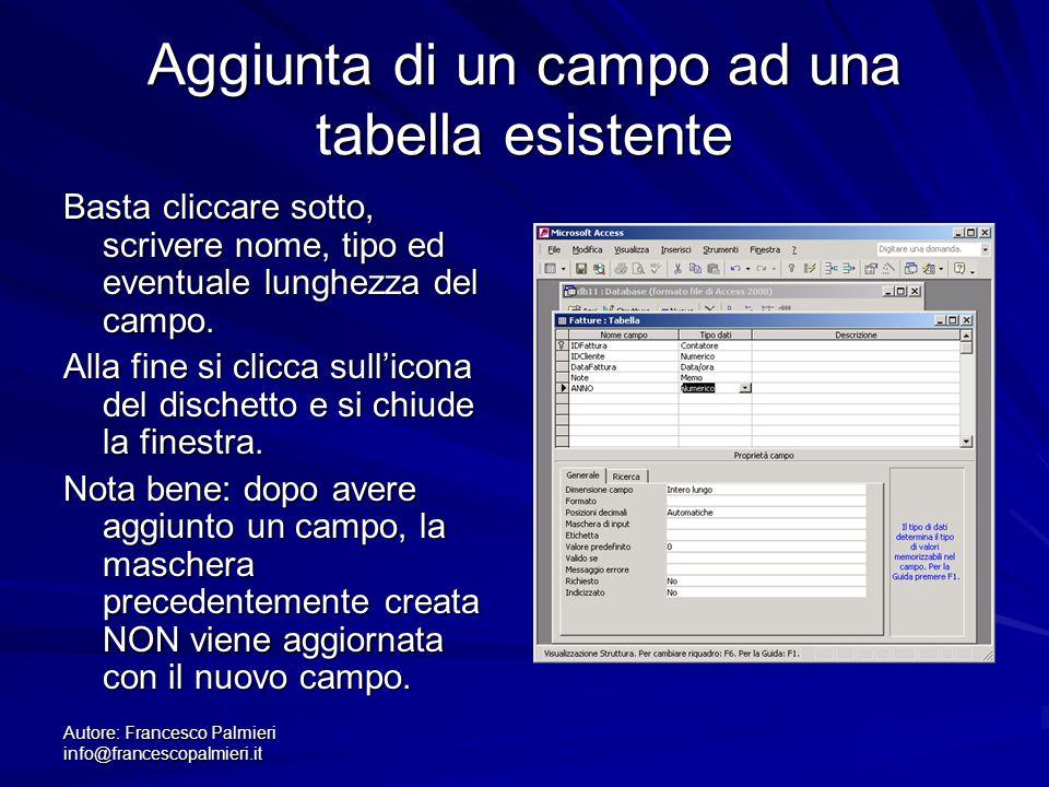 Autore: Francesco Palmieri info@francescopalmieri.it Aggiunta di un campo ad una tabella esistente Basta cliccare sotto, scrivere nome, tipo ed eventu