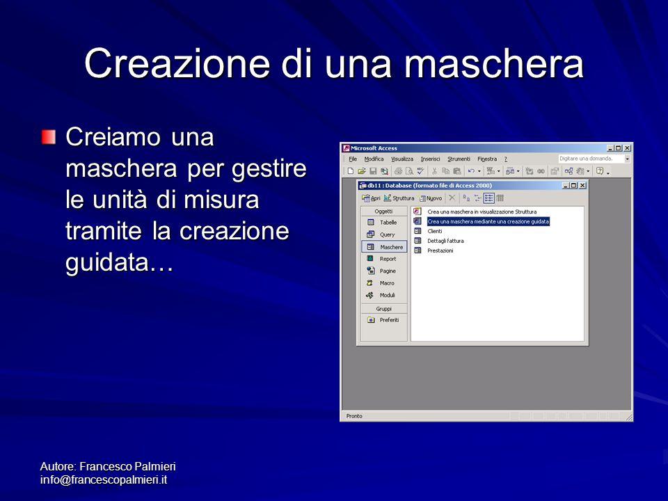 Autore: Francesco Palmieri info@francescopalmieri.it Creazione di una maschera Creiamo una maschera per gestire le unità di misura tramite la creazion