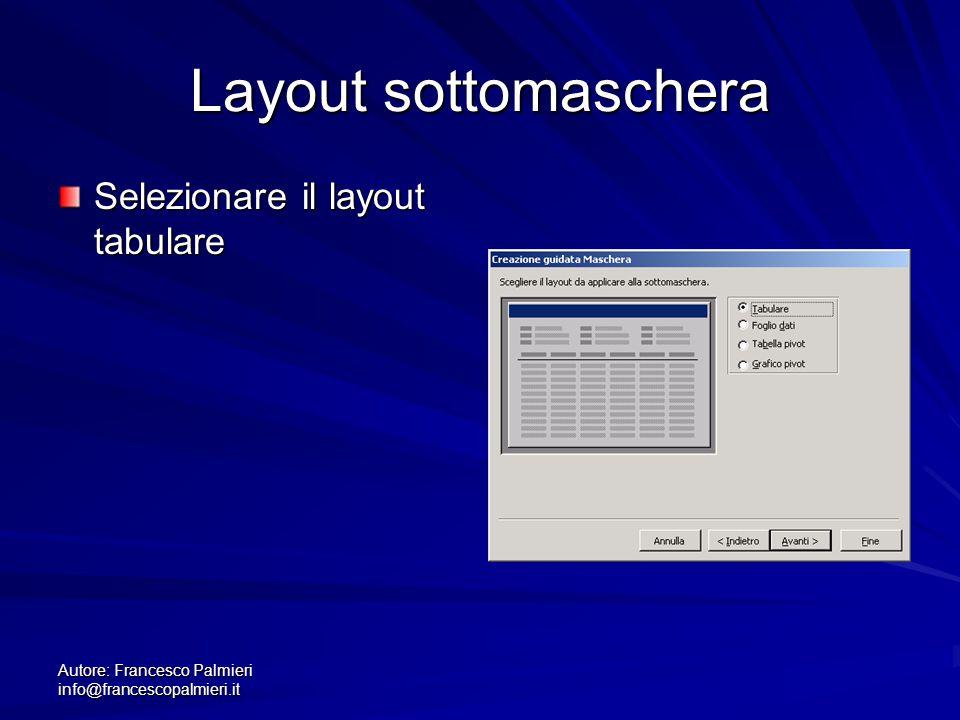 Autore: Francesco Palmieri info@francescopalmieri.it Layout sottomaschera Selezionare il layout tabulare
