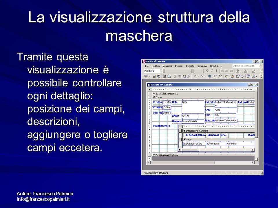 Autore: Francesco Palmieri info@francescopalmieri.it La visualizzazione struttura della maschera Tramite questa visualizzazione è possibile controllar